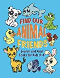 img - for Find Our Animal Friends: Search and Find Books for Kids 2-4: Hidden Picture Treasure Hunt Coloring Activity Book for Boys and Girls to Figure Out Where The Animals Could Be Hiding book / textbook / text book