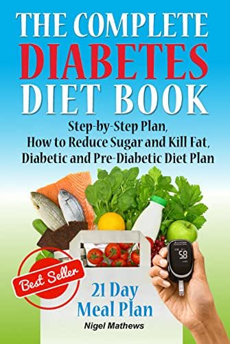 The Complete Diabetes Diet Cookbook: Step-by-Step Plan How to Reduce Sugar and Kill Fat. Diabetic  Diet Plan (meals for diabetics, diet for diabetics, ... book) (Diabetes destroyer book Book 1)