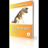 Secretos del Akita - Cómo Educar y Adiestrar a un Akita