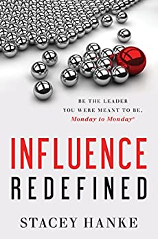 Influence Redefined: Be the Leader You Were Meant to Be, Monday to Monday by [Hanke, Stacey]
