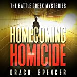 Homecoming Homicide: The Battle Creek Mysteries, Book 1 | Draco Spencer