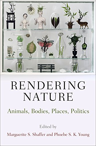 Rendering Nature: Animals, Bodies, Places, Politics (Nature and Culture in America)