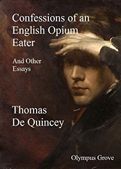 a biography of thomas de quincey the author of confessions of an english opium eater article Frances wilson ends her rife-with-scandals, name-droppy biography of thomas de quincey—the english opium eater from the celebrated confessions.