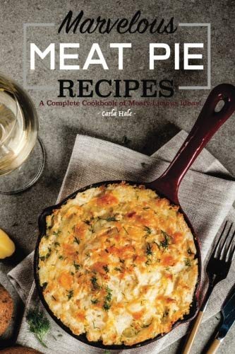 Books : Marvelous Meat Pie Recipes: A Complete Cookbook of Meaty-Licious Ideas!