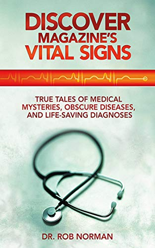 (Discover Magazine's Vital Signs: True Tales of Medical Mysteries, Obscure Diseases, and Life-Saving Diagnoses)