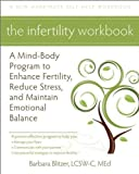 The Infertility Workbook: A Mind-Body Program to Enhance Fertility, Reduce Stress, and Maintain Emotional Balance (New Harbinger Self-Help Workbook)