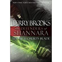 The High Druid's Blade: The Defenders of Shannara, Book 1