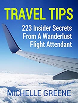 Travel Tips (223 Insider Tips From a Flight Attendant) by [Greene, Michelle]