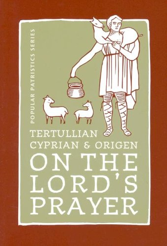 Tertullian, Cyprian, And Origen On The Lord's Prayer (St. Vladimir's Seminary Press Popular Patristics Series)