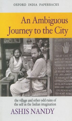 An Ambiguous Journey to the City: The Village and Other Odd Ruins of the Self in the Indian Imagination - Imagination Village