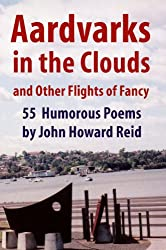 Aardvarks in the Clouds and Other Flights of Fancy: 55 Humorous Poems (English Edition)