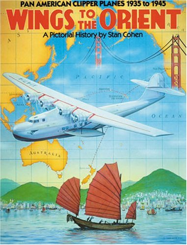Wings to the Orient: Pan American Clipper Planes, 1935-1945 - A Pictorial History ()