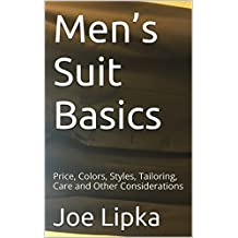 Men's Suit Basics: Price, Colors, Styles, Tailoring, Care and Other Considerations