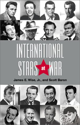 International Stars at War: Movie Actors in Service to Their Countries James E. Wise Jr.