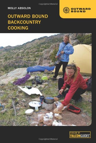 Outward Bound Backcountry Cooking by Molly Absolon