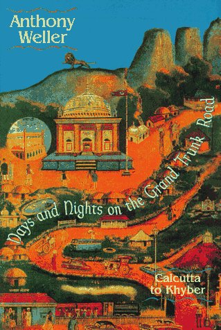 Days and Nights on the Grand Trunk Road: Calcutta to Khyber