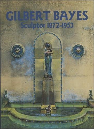 Gilbert Bayes: Sculptor 1872-1953
