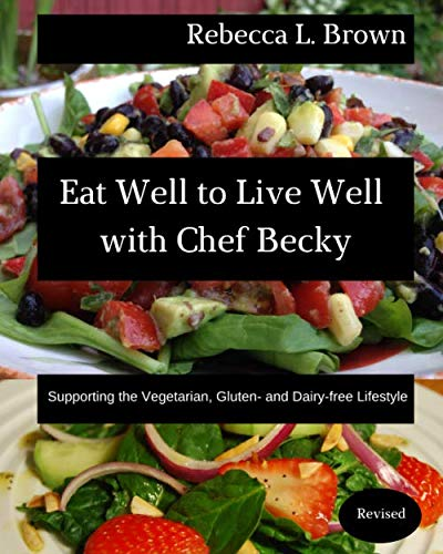 Eat Well to Live Well with Chef Becky: Supporting the Vegetarian, Gluten- and Dairy-free Lifestyle (Eat Well with Chef Becky) by Bowker