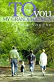 To You, My Grandchildren, Ralph E. Vaughn, 1931718067