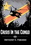 Crisis in the Congo, Anthony C. Fabiano, 1937592219