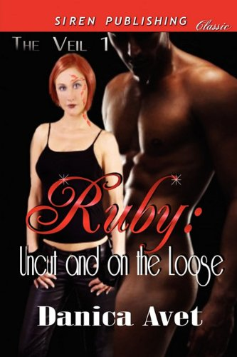 Ruby: Uncut and on the Loose [The Veil 1] (Siren Publishing Classic)