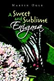 A Sweet and Sublime Enigma, Martin Ogle, 1413470912