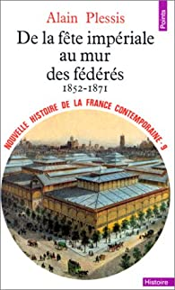 Nouvelle Histoire de la France contemporaine, tome 9 : De la fête impériale au mur des fédérés, 1852-1871 par Alain Plessis