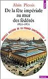 Nouvelle Histoire de la France contemporaine, tome 9 : De la fête impériale au mur des fédérés, 1852-1871 par Plessis