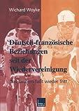 Deutsch-Französische Beziehungen Seit der Wiedervereinigung : Das Tandem Fasst Wieder Tritt, Woyke, Wichard, 3810025305