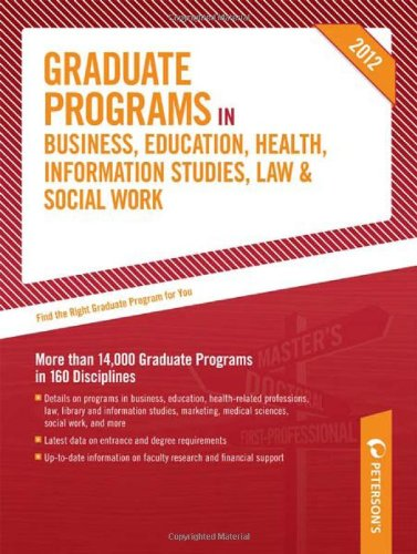 Graduate Programs in Business, Education, Health, Information Studies, Law & Social Work 2012 (Grad 6) (Peterson's Graduate Programs in Business, ... Information Studies, Law and Social Work)