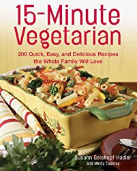 15 Minute Vegetarian Recipes: 200 Quick and Easy Recipes the Whole Family Will Love
