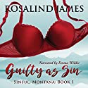 Guilty as Sin: Sinful, Montana, Book 1 Hörbuch von Rosalind James Gesprochen von: Emma Wilder