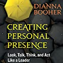 Creating Personal Presence: Look, Talk, Think, and Act Like a Leader Audiobook by Dianna Booher Narrated by Sandy Weaver Carman