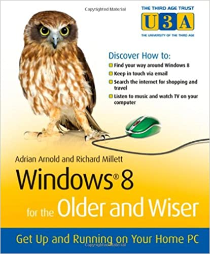 Windows 8 for the Older and Wiser Get Up and Running on Your Computer (The Third Age Trust (U3A)/Older & Wiser)