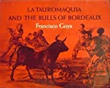 Tauromaquia and the Bulls of Bordeaux, Francisco Goya, 0486223426