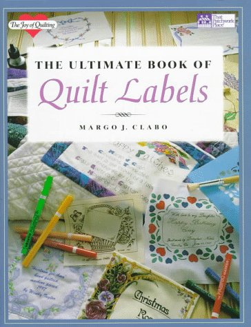 The Ultimate Book of Quilt Labels The Joy of Quilting