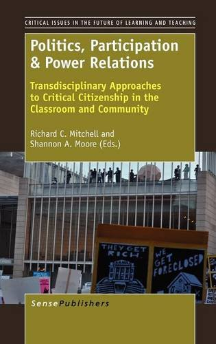 Download Politics, Participation & Power Relations: Transdisciplinary Approaches to Critical Citizenship in the Classroom and Community (Critical Issues in the Future of Learning and Teaching) PDF