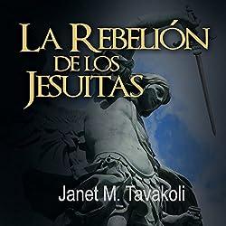 La Rebelión de los Jesuitas [Rise of the Jesuits]