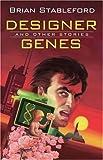 Designer Genes, Brian M. Stableford, 1594140332