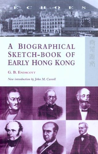 A Biographical Sketch-Book of Early Hong Kong (Echoes: Classics of Hong Kong Culture and History) PDF