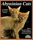 Abyssinian Cats: Everything about Acquisition, Care, Nutrition, Behavior, Health Care, and Breeding (Barron's Complete Pet Owner's Manuals)
