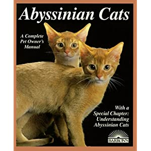 Abyssinian Cats: Everything about Acquisition, Care, Nutrition, Behavior, Health Care, and Breeding (Barron's Complete Pet Owner's Manuals) 1