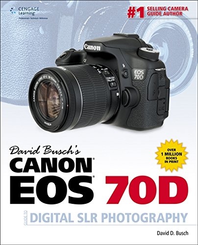 David Busch's Canon EOS 70D Guide to Digital SLR Photography (David Busch's Digital Photography Guides) ()