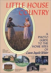 Little House Country: A Photo Guide to the Home Sites of Laura Ingalls Wilder