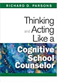 img - for Thinking and Acting Like a Cognitive School Counselor book / textbook / text book
