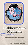 Flabbermouth Moments