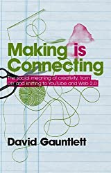 Making is Connecting: The Social Meaning of Creativity, from DIY and Knitting to YouTube and Web 2.0 by Gauntlett, David (2011) Paperback