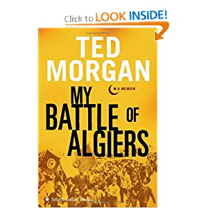 My Battle of Algiers: A Memoir Ted Morgan