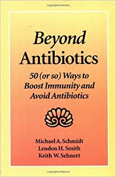 Beyond Antibiotics: 50 (or So) Ways to Boost Immunity and Avoid Antibiotics by Michael A. Schmidt (1993-03-01)