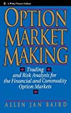 img - for Option Market Making: Trading and Risk Analysis for the Financial and Commodity Option Markets by Allen Jan Baird (1992-10-16) book / textbook / text book
